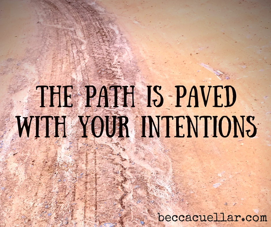 The path is paved with your intentions