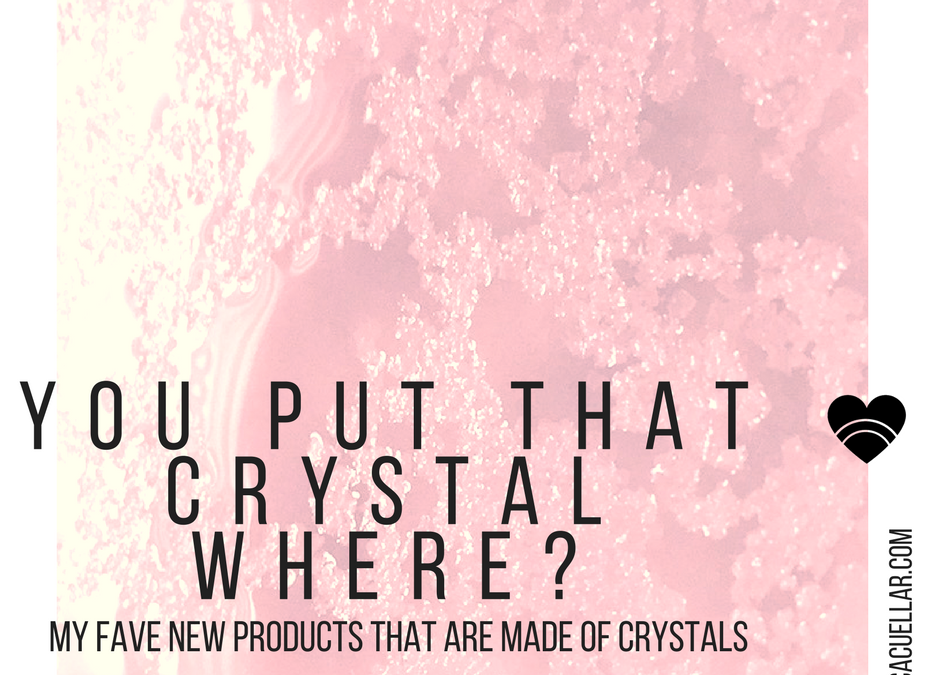 You put that crystal where?