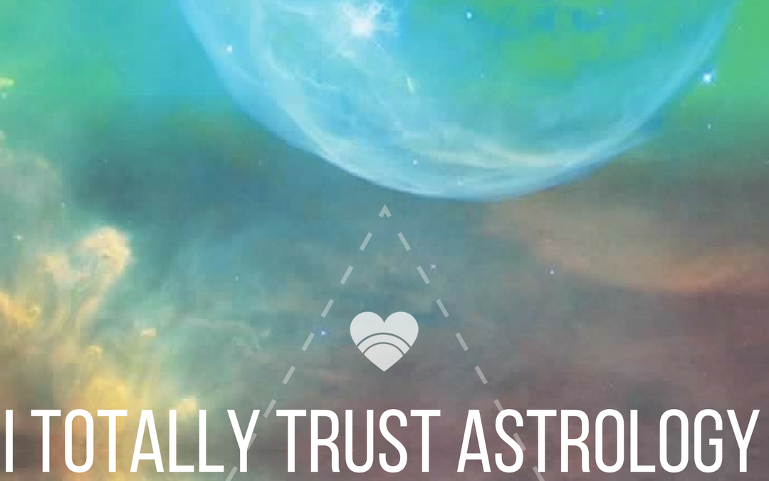 I Totally Trust Astrology